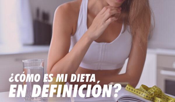 ¿CÓMO ES MI DIETA EN DEFINICIÓN?